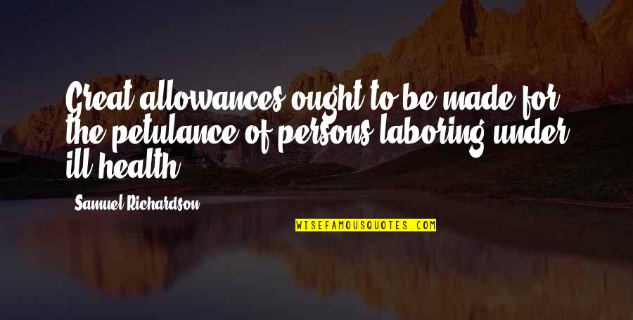 Allowances Quotes By Samuel Richardson: Great allowances ought to be made for the