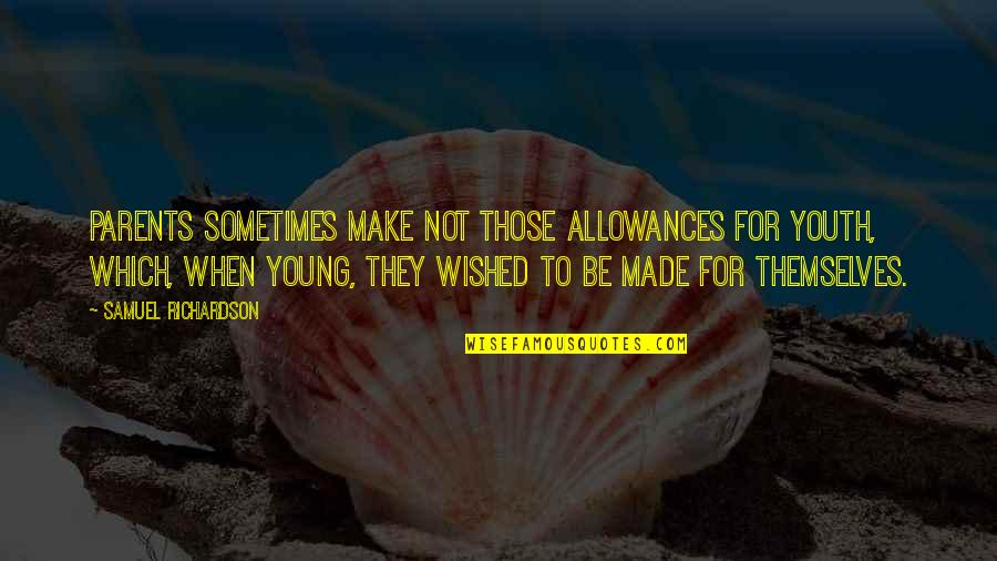 Allowances Quotes By Samuel Richardson: Parents sometimes make not those allowances for youth,