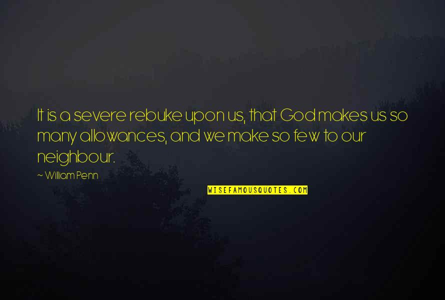 Allowances Quotes By William Penn: It is a severe rebuke upon us, that