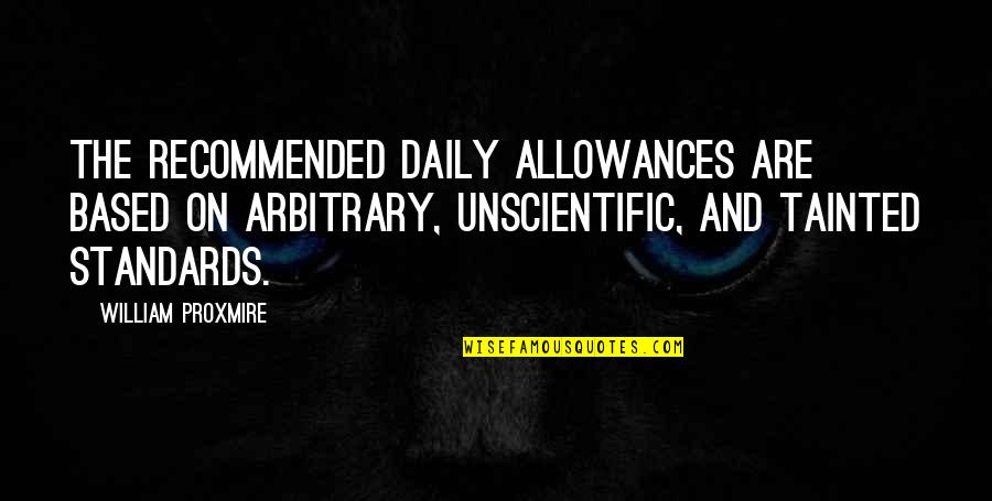 Allowances Quotes By William Proxmire: The recommended daily allowances are based on arbitrary,