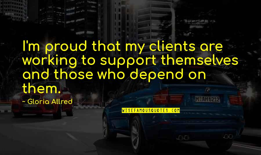 Allred Quotes By Gloria Allred: I'm proud that my clients are working to