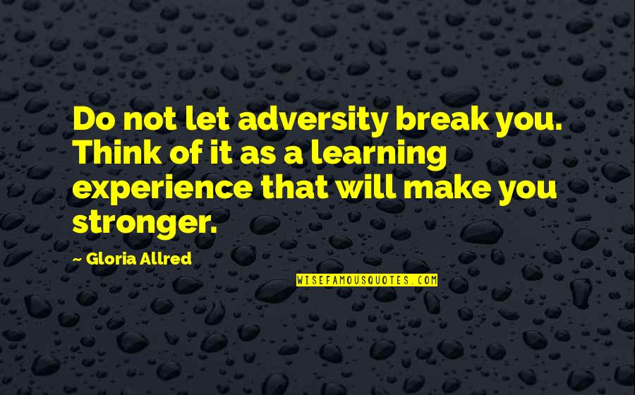 Allred Quotes By Gloria Allred: Do not let adversity break you. Think of