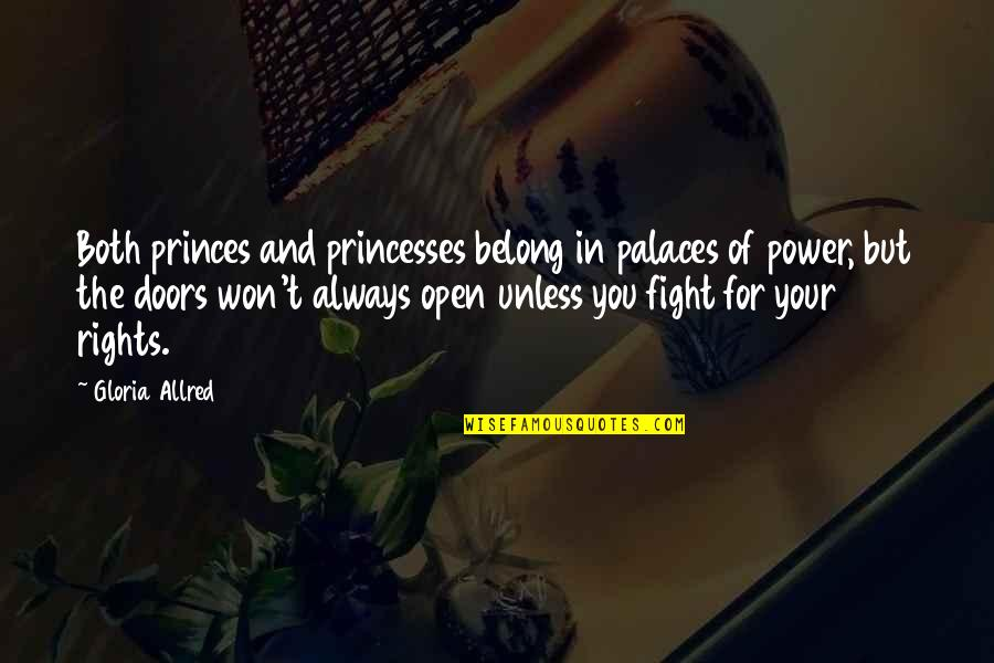 Allred Quotes By Gloria Allred: Both princes and princesses belong in palaces of