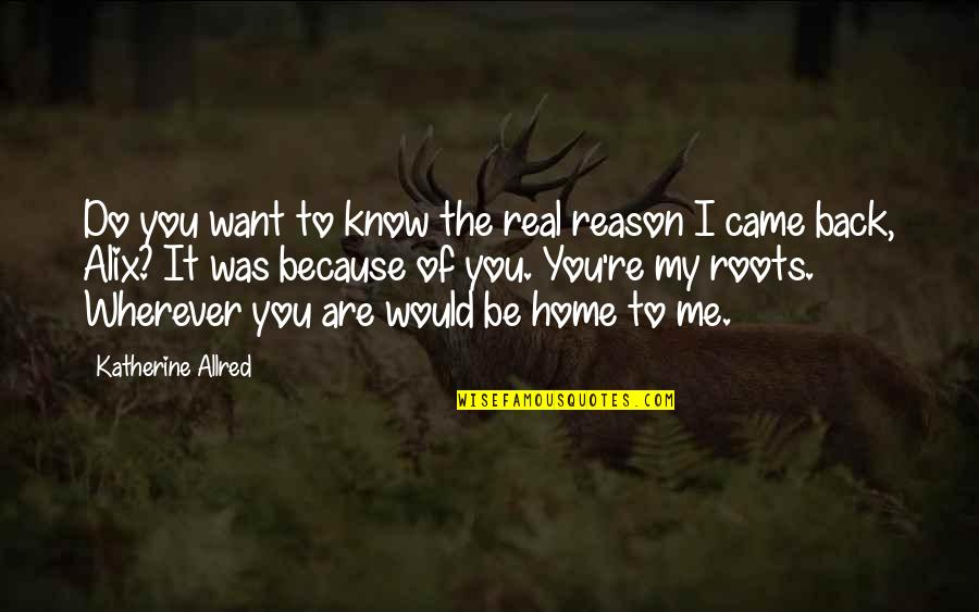 Allred Quotes By Katherine Allred: Do you want to know the real reason