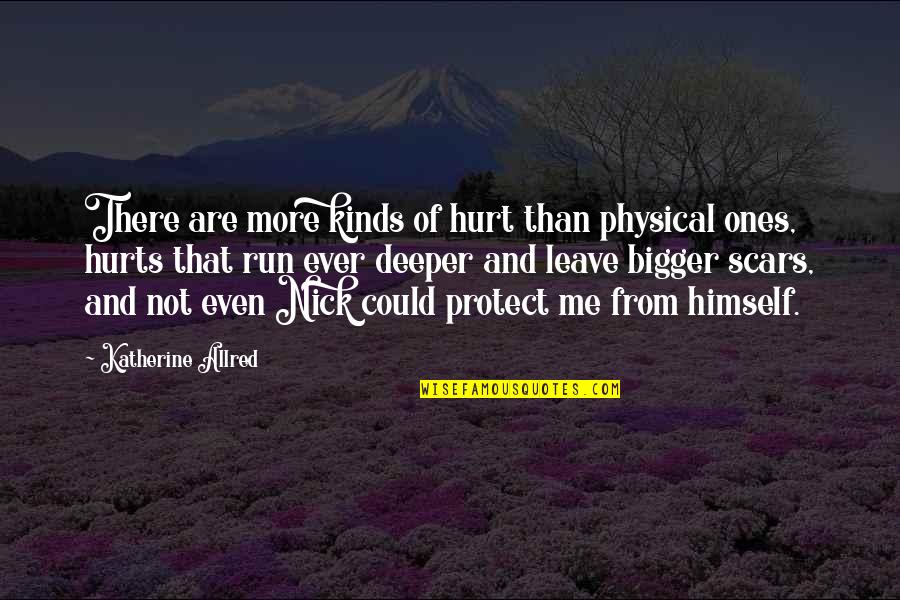 Allred Quotes By Katherine Allred: There are more kinds of hurt than physical