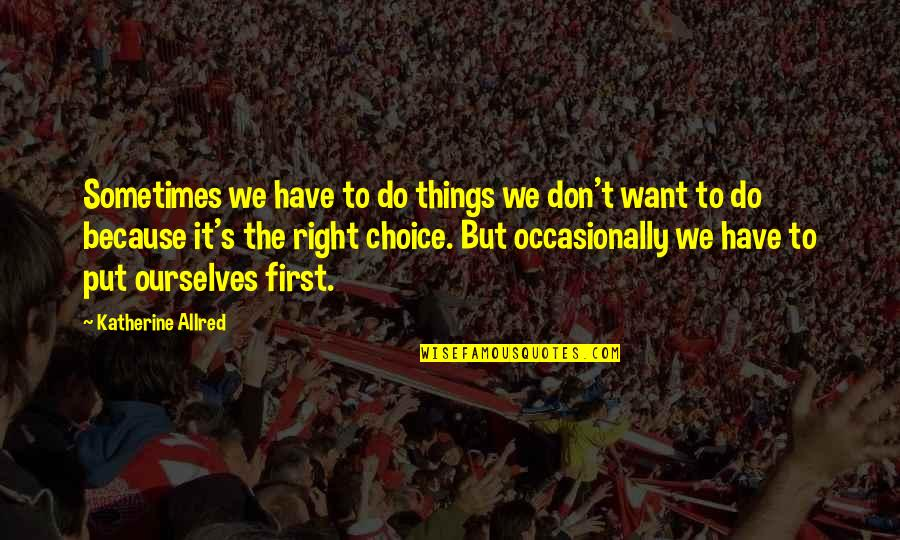 Allred Quotes By Katherine Allred: Sometimes we have to do things we don't