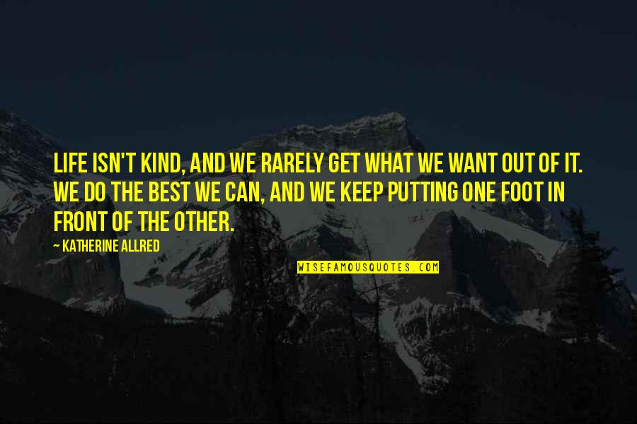 Allred Quotes By Katherine Allred: Life isn't kind, and we rarely get what