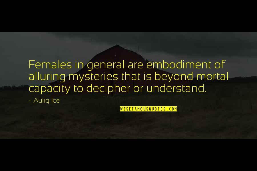 Alluring Beauty Quotes By Auliq Ice: Females in general are embodiment of alluring mysteries