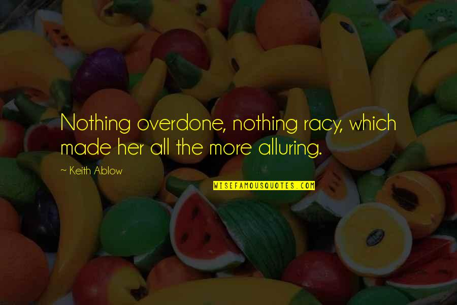 Alluring Beauty Quotes By Keith Ablow: Nothing overdone, nothing racy, which made her all