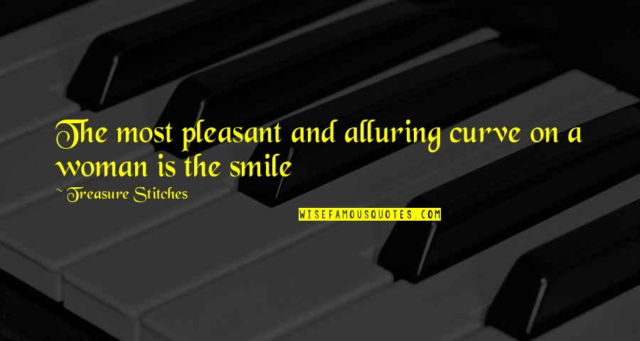 Alluring Beauty Quotes By Treasure Stitches: The most pleasant and alluring curve on a