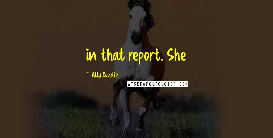 Ally Condie quotes: in that report. She
