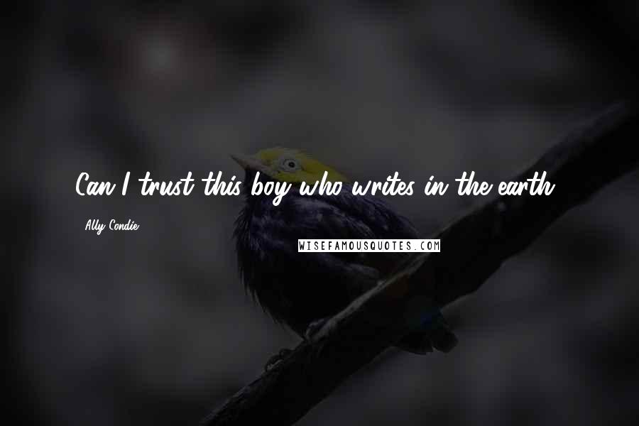 Ally Condie quotes: Can I trust this boy who writes in the earth?