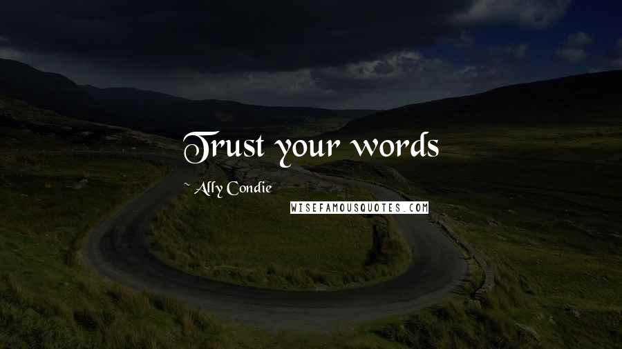 Ally Condie quotes: Trust your words