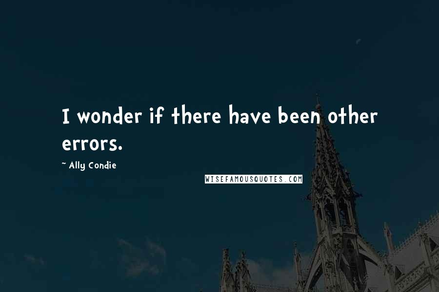 Ally Condie quotes: I wonder if there have been other errors.