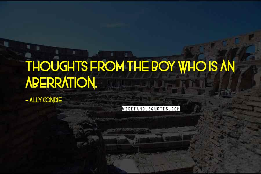 Ally Condie quotes: Thoughts from the boy who is an Aberration.