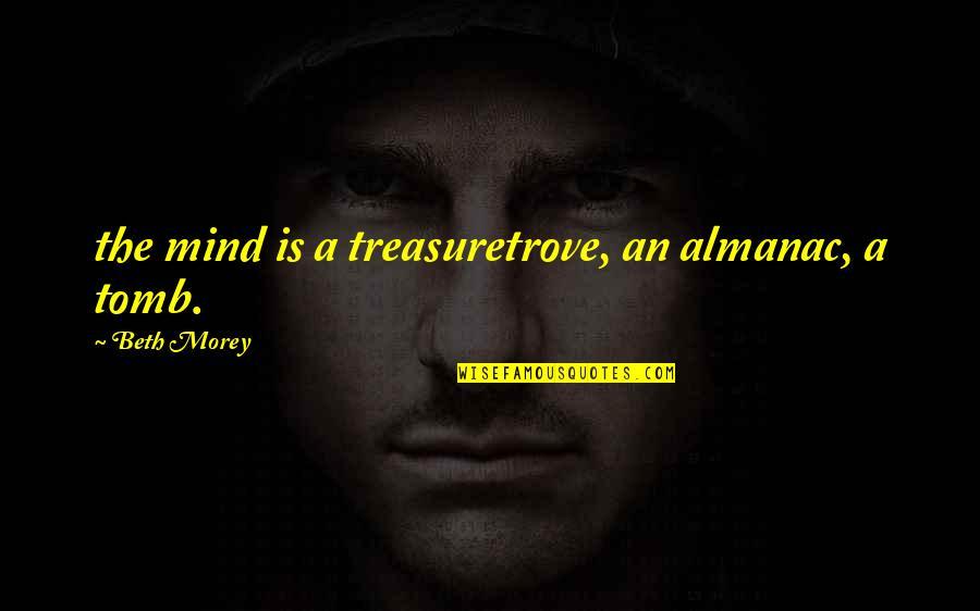 Almanac Quotes By Beth Morey: the mind is a treasuretrove, an almanac, a