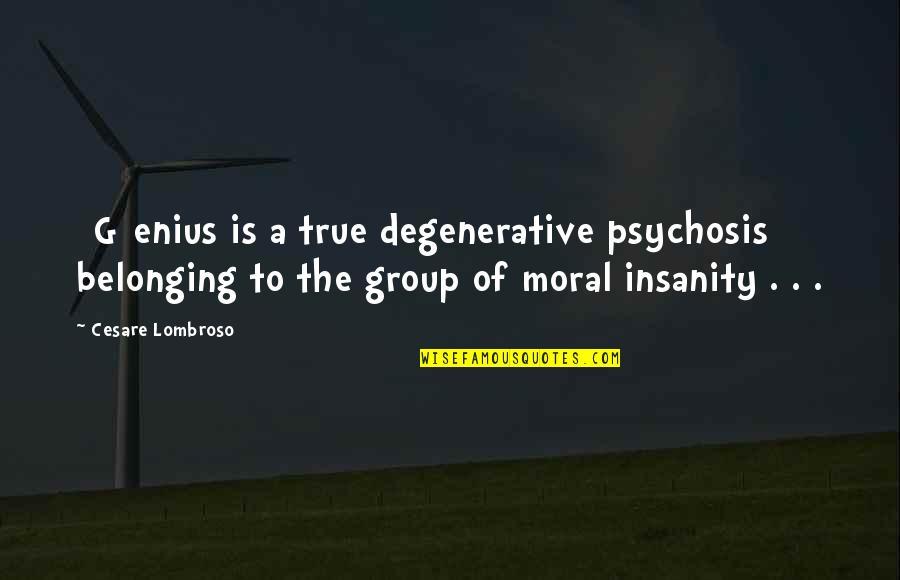 Almanac Quotes By Cesare Lombroso: [G]enius is a true degenerative psychosis belonging to