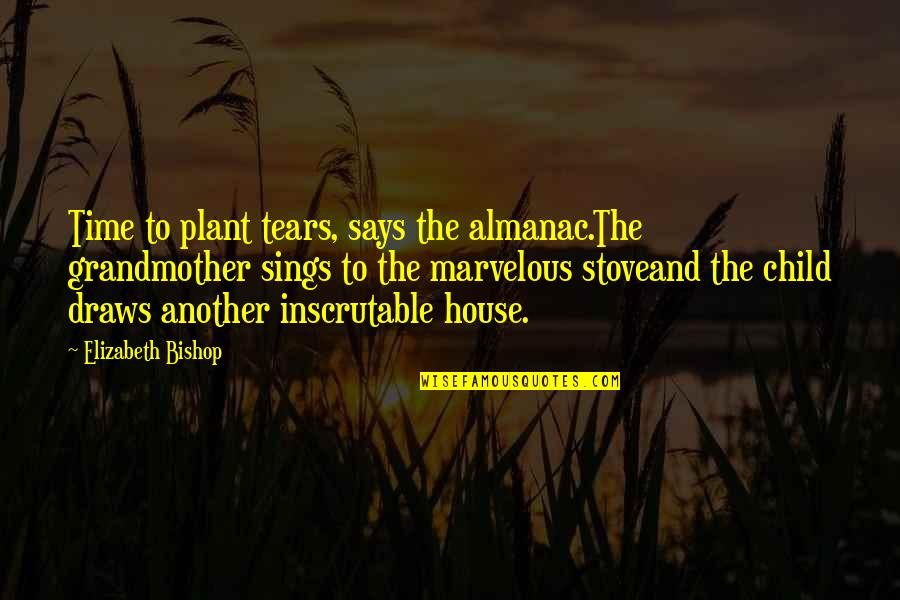 Almanac Quotes By Elizabeth Bishop: Time to plant tears, says the almanac.The grandmother