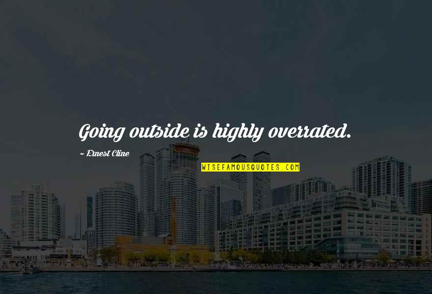 Almanac Quotes By Ernest Cline: Going outside is highly overrated.