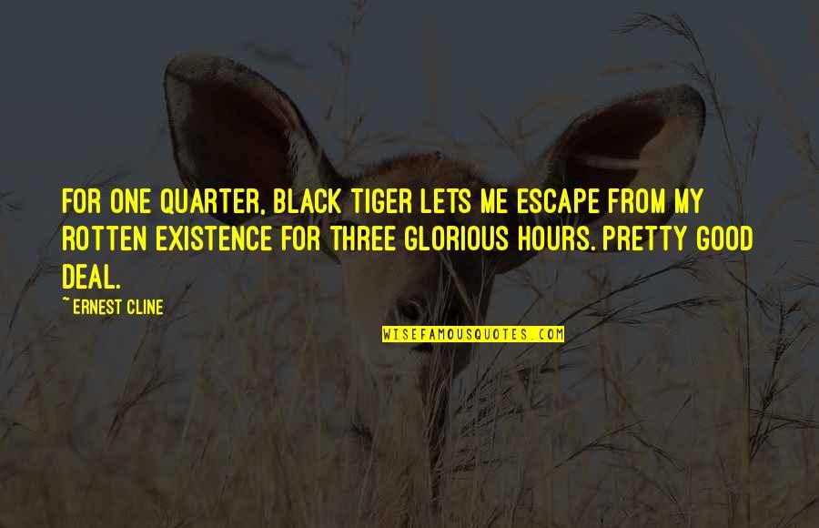 Almanac Quotes By Ernest Cline: For one quarter, Black Tiger lets me escape