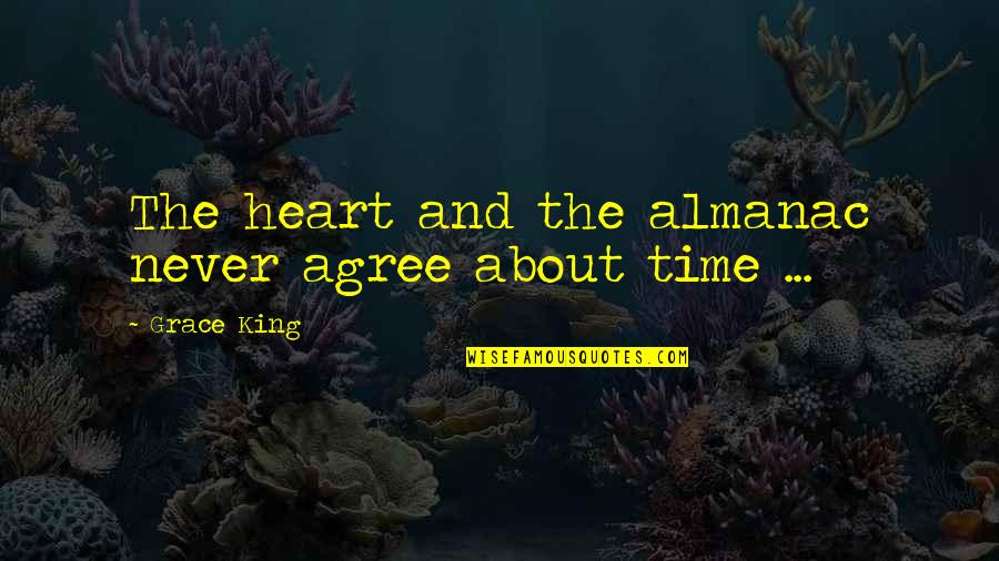 Almanac Quotes By Grace King: The heart and the almanac never agree about
