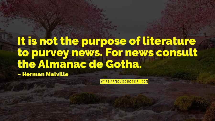 Almanac Quotes By Herman Melville: It is not the purpose of literature to