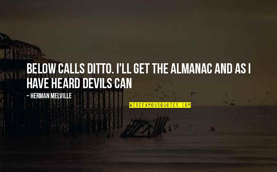 Almanac Quotes By Herman Melville: Below calls ditto. I'll get the almanac and