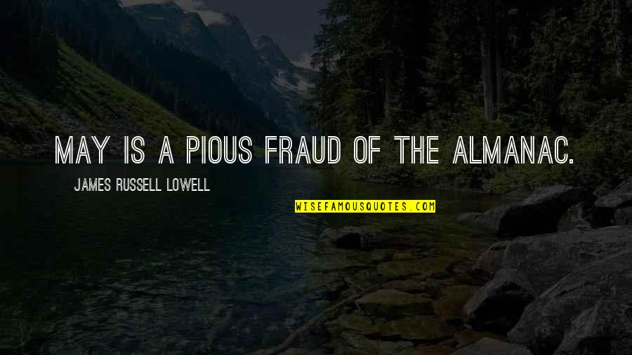 Almanac Quotes By James Russell Lowell: May is a pious fraud of the almanac.