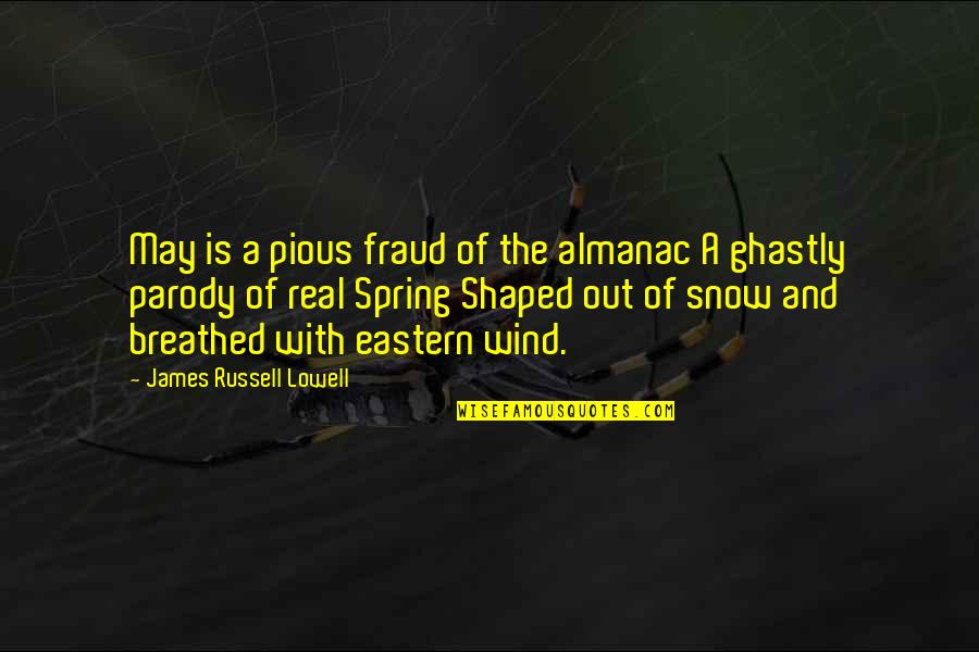 Almanac Quotes By James Russell Lowell: May is a pious fraud of the almanac