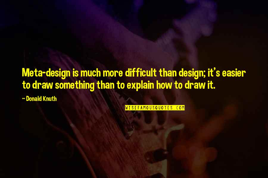 Almaz Quotes By Donald Knuth: Meta-design is much more difficult than design; it's
