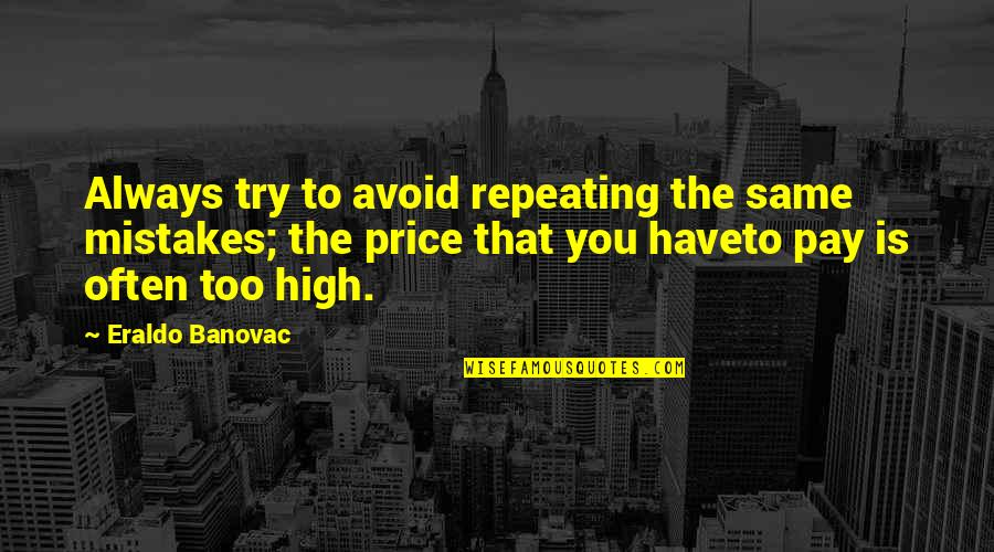 Almaz Quotes By Eraldo Banovac: Always try to avoid repeating the same mistakes;