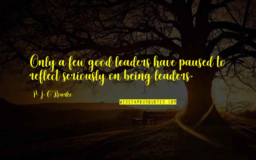 Almaz Quotes By P. J. O'Rourke: Only a few good leaders have paused to