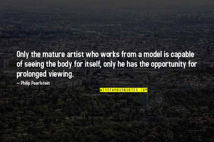 Almaz Quotes By Philip Pearlstein: Only the mature artist who works from a