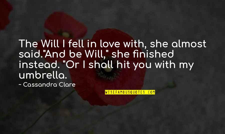 Almost Love You Quotes By Cassandra Clare: The Will I fell in love with, she