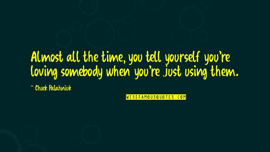 Almost Love You Quotes By Chuck Palahniuk: Almost all the time, you tell yourself you're