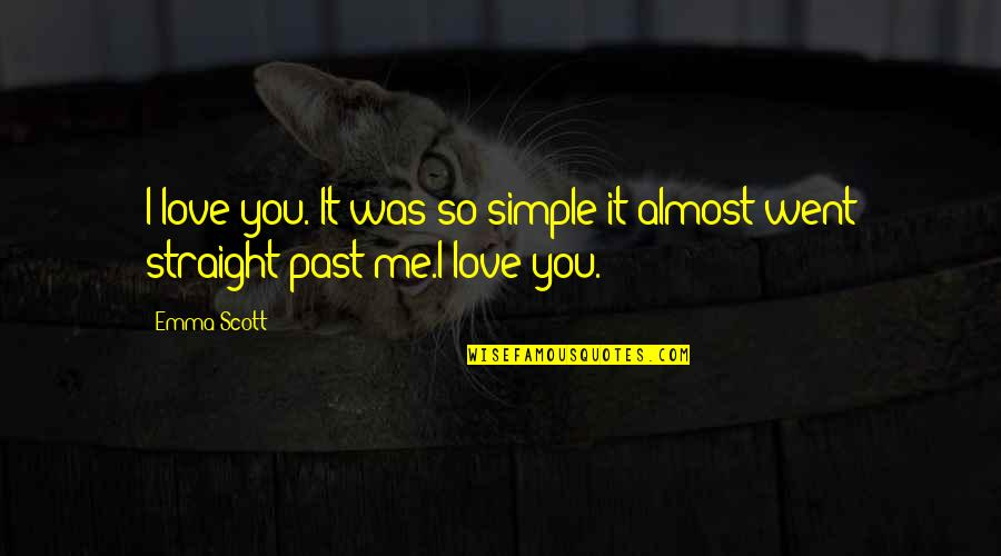 Almost Love You Quotes By Emma Scott: I love you. It was so simple it