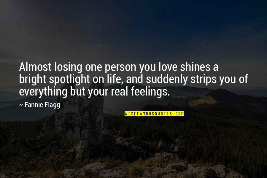 Almost Love You Quotes By Fannie Flagg: Almost losing one person you love shines a