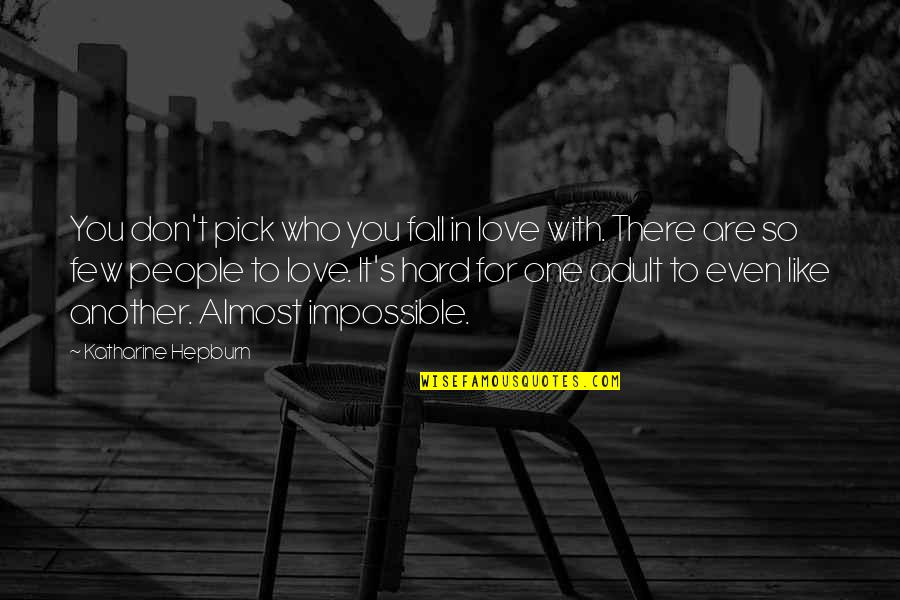 Almost Love You Quotes By Katharine Hepburn: You don't pick who you fall in love