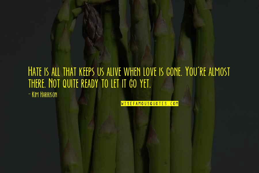 Almost Love You Quotes By Kim Harrison: Hate is all that keeps us alive when
