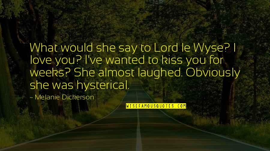 Almost Love You Quotes By Melanie Dickerson: What would she say to Lord le Wyse?