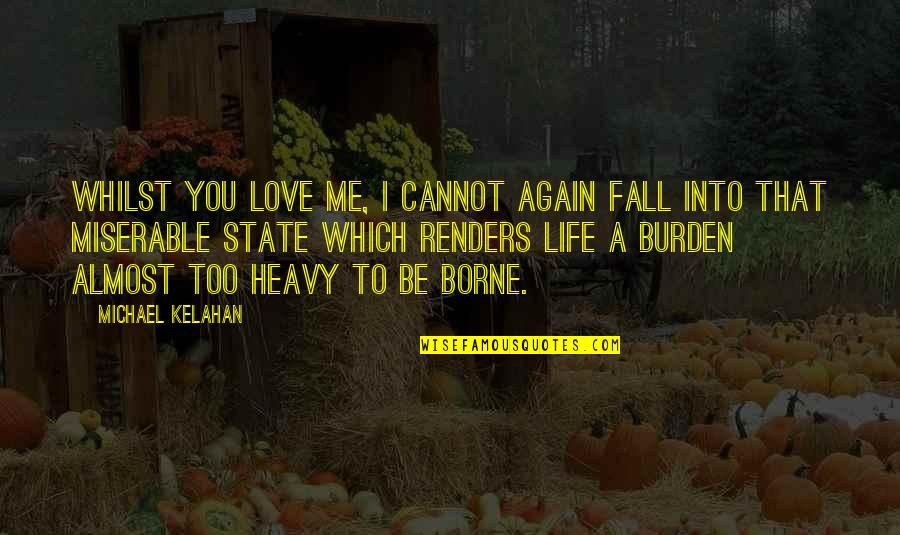 Almost Love You Quotes By Michael Kelahan: Whilst you love me, I cannot again fall