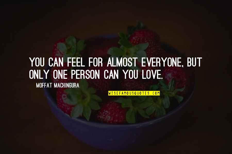 Almost Love You Quotes By Moffat Machingura: You can feel for almost everyone, but only