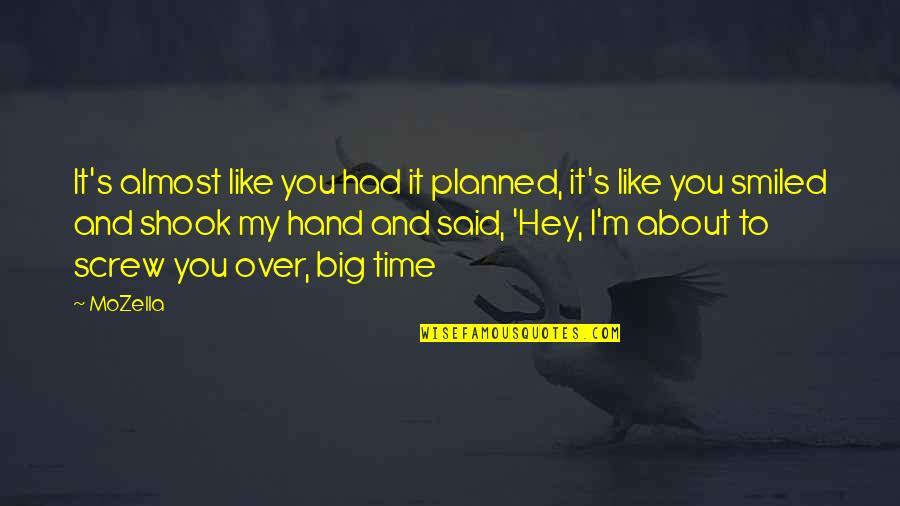 Almost Love You Quotes By MoZella: It's almost like you had it planned, it's