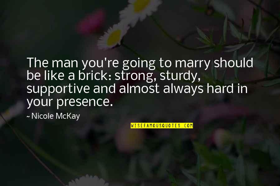 Almost Love You Quotes By Nicole McKay: The man you're going to marry should be