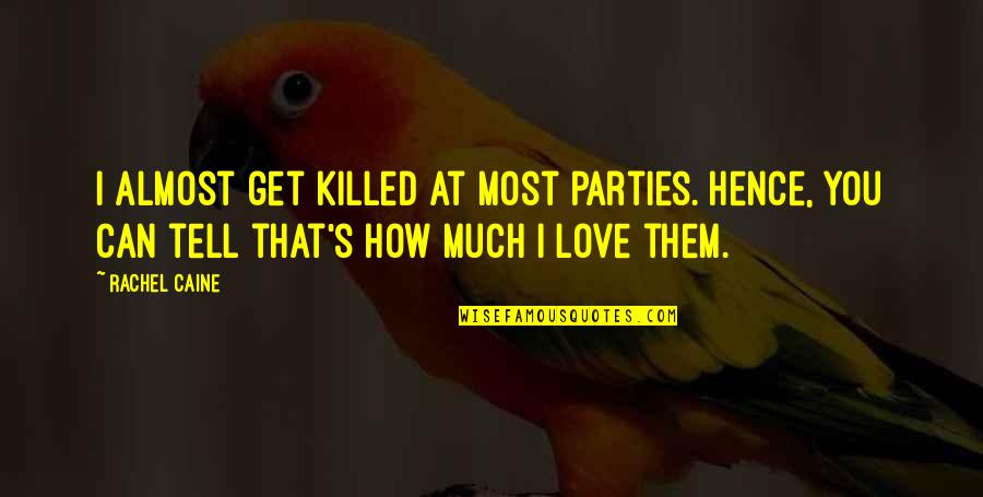 Almost Love You Quotes By Rachel Caine: I almost get killed at most parties. Hence,