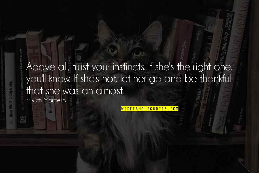Almost Love You Quotes By Rich Marcello: Above all, trust your instincts. If she's the