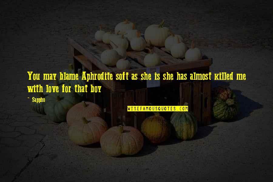 Almost Love You Quotes By Sappho: You may blame Aphrodite soft as she is
