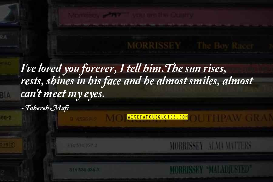 Almost Love You Quotes By Tahereh Mafi: I've loved you forever, I tell him.The sun