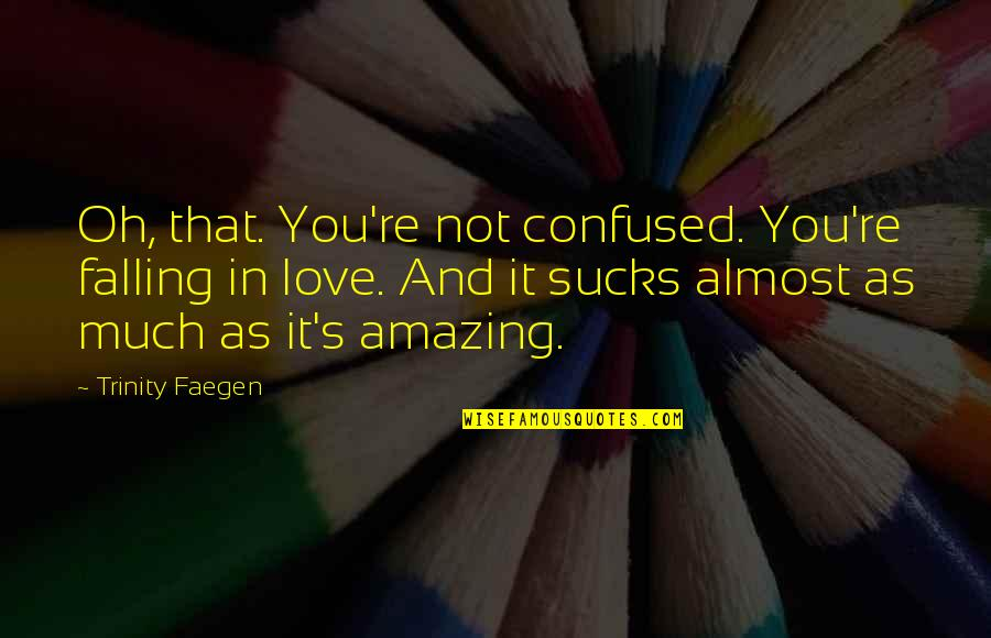 Almost Love You Quotes By Trinity Faegen: Oh, that. You're not confused. You're falling in