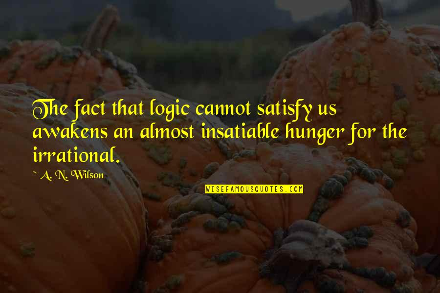 Almost Quotes By A. N. Wilson: The fact that logic cannot satisfy us awakens